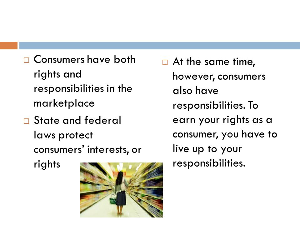 Consumers have both rights and responsibilities in the marketplace