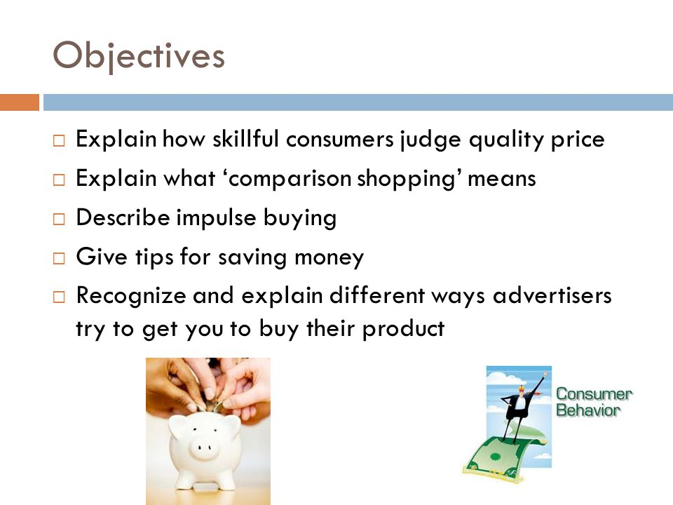 Objectives Explain how skillful consumers judge quality price