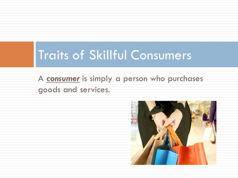 Traits of Skillful Consumers