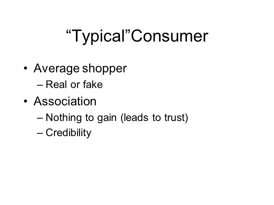 Typical Consumer Average shopper Association Real or fake