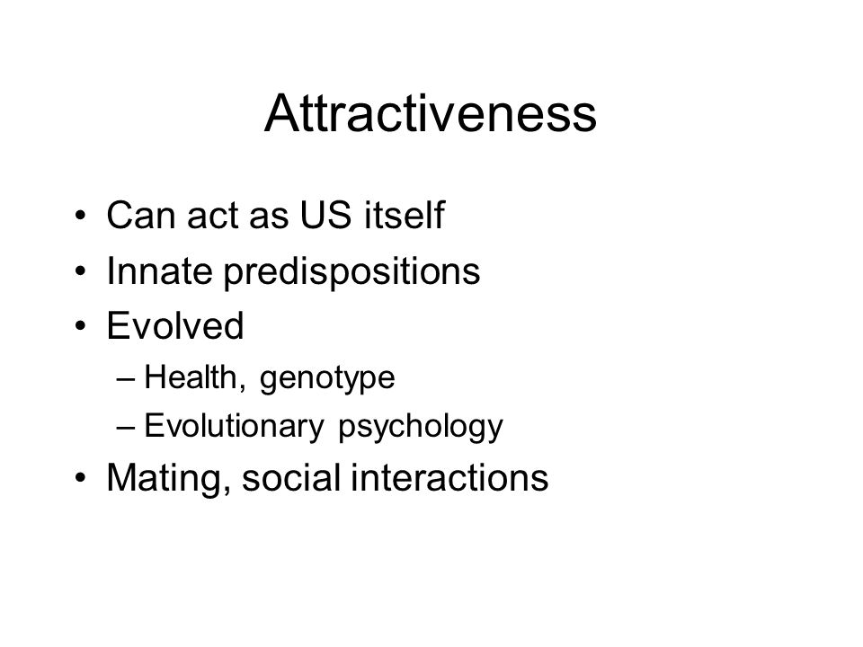 Attractiveness Can act as US itself Innate predispositions Evolved