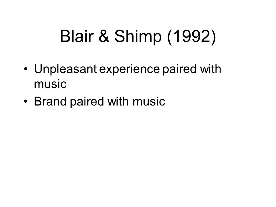 Blair & Shimp (1992) Unpleasant experience paired with music