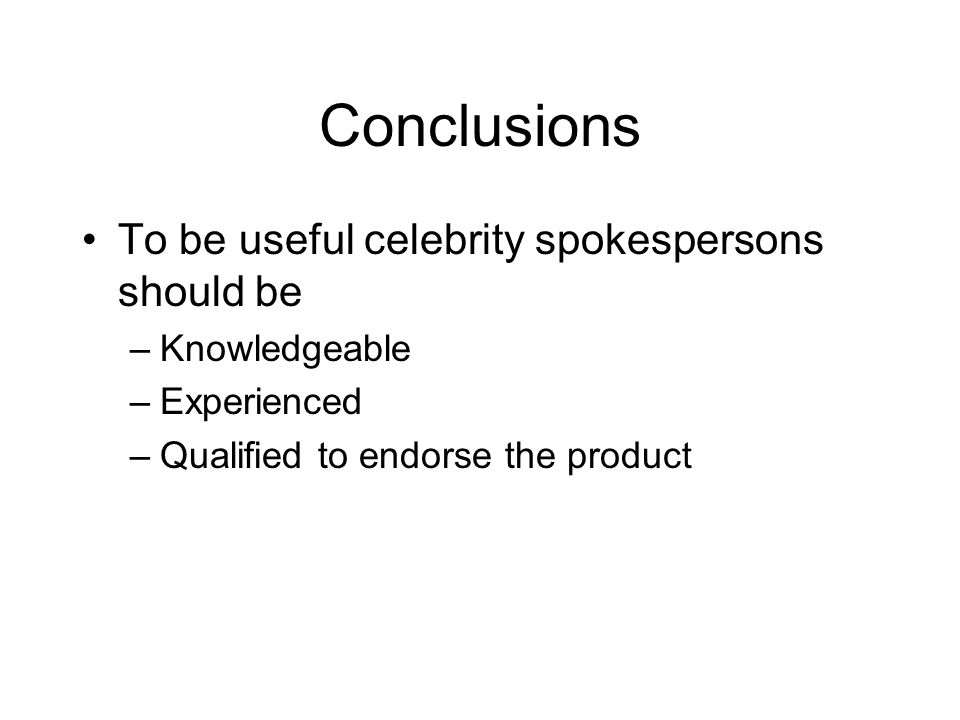 Conclusions To be useful celebrity spokespersons should be