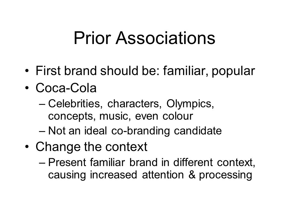 Prior Associations First brand should be: familiar, popular Coca-Cola