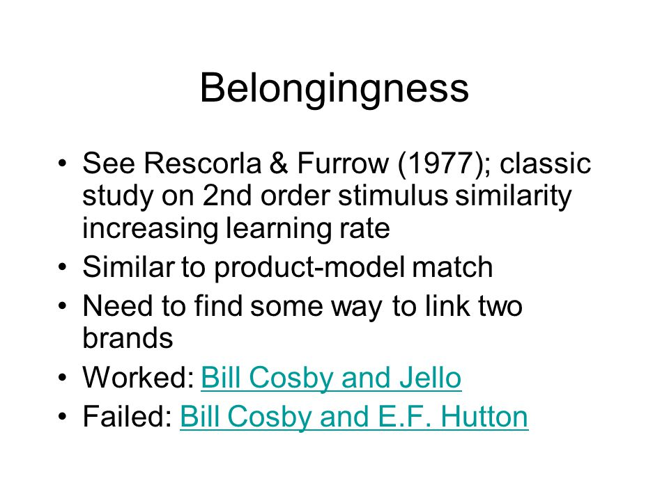 Belongingness See Rescorla & Furrow (1977); classic study on 2nd order stimulus similarity increasing learning rate.