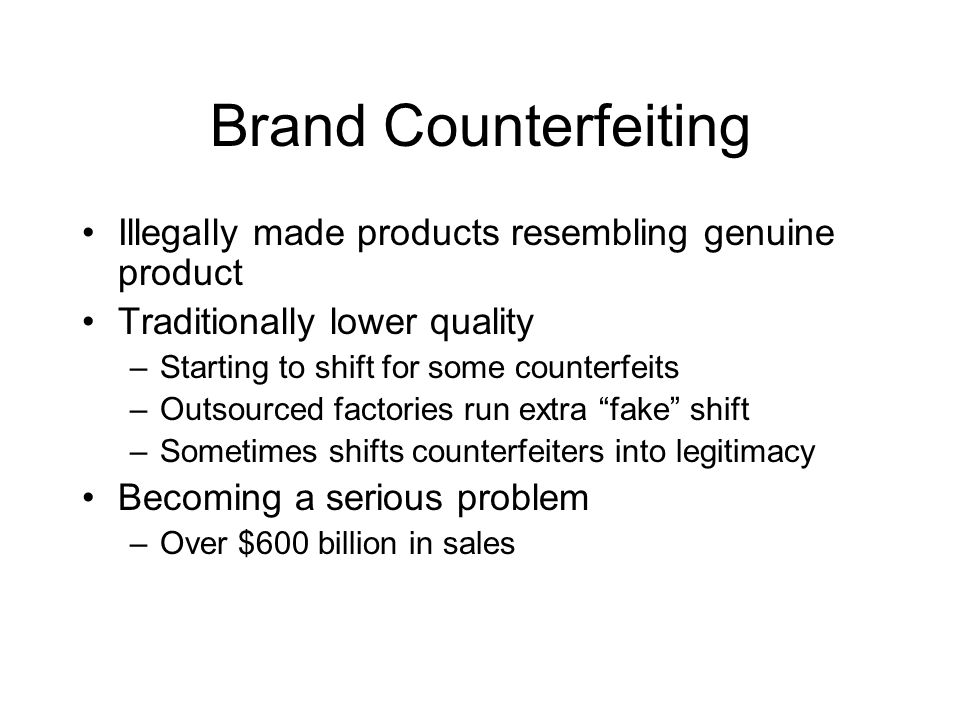 Brand Counterfeiting Illegally made products resembling genuine product. Traditionally lower quality.