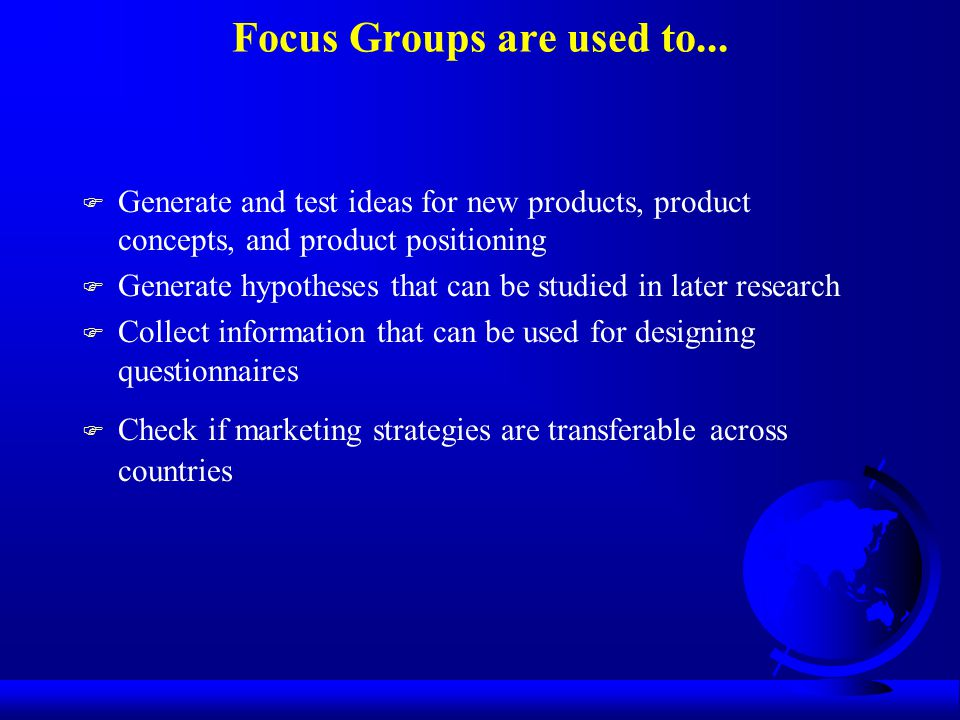 Focus Groups are used to...