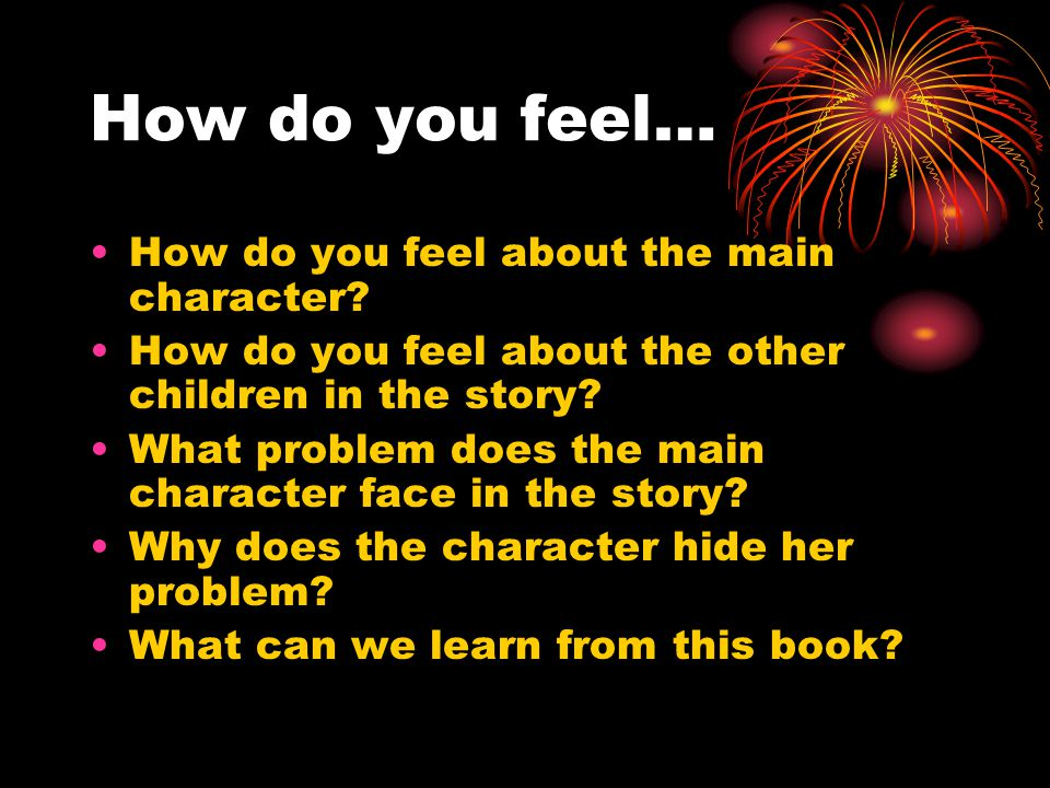 How do you feel… How do you feel about the main character
