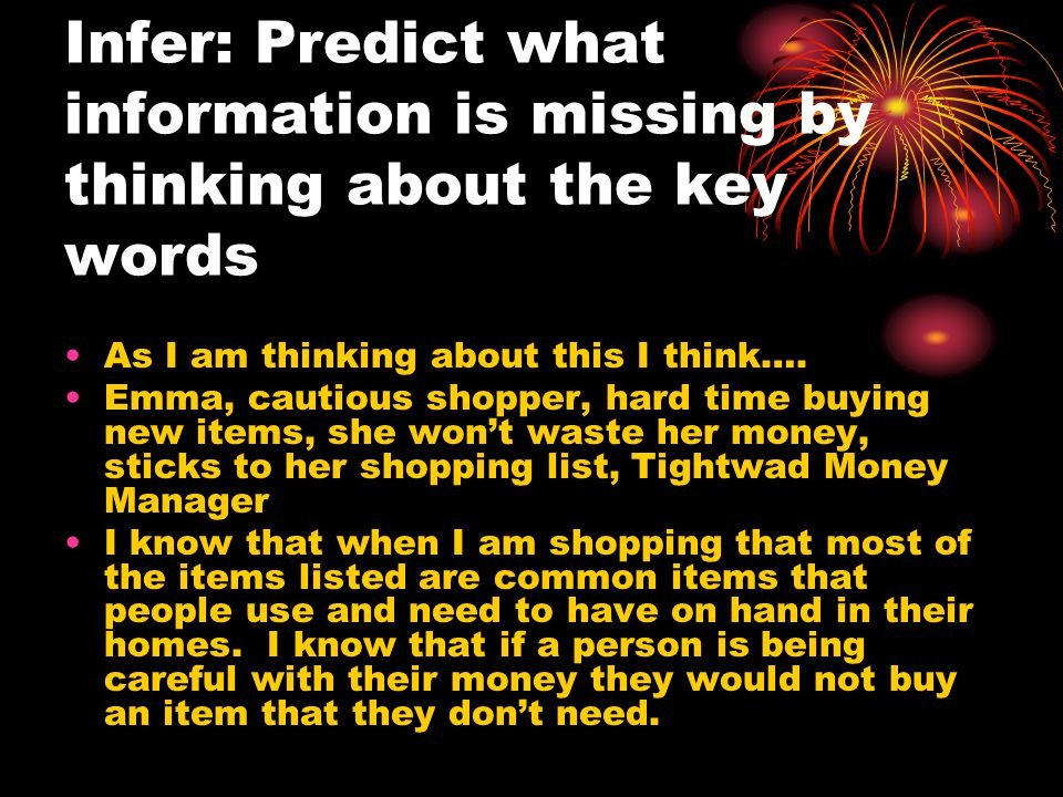 Infer: Predict what information is missing by thinking about the key words