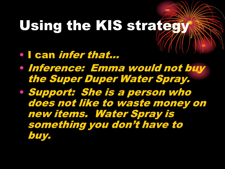 Using the KIS strategy I can infer that…