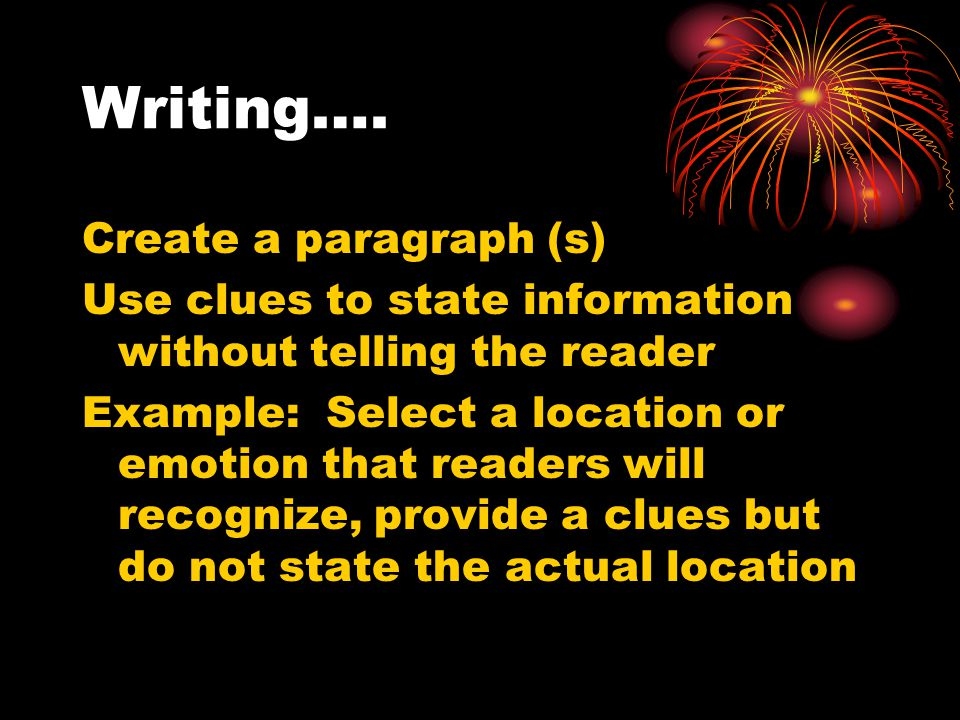 Writing…. Create a paragraph (s)