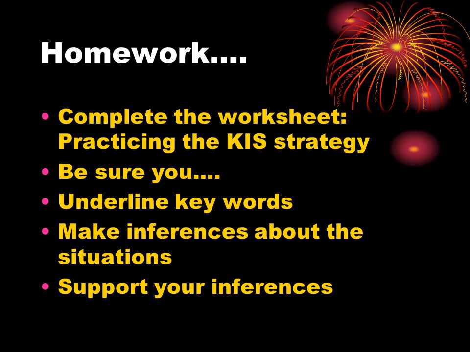 Homework…. Complete the worksheet: Practicing the KIS strategy