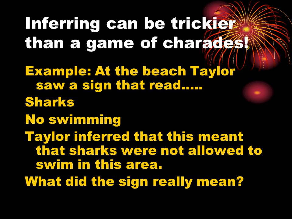 Inferring can be trickier than a game of charades!