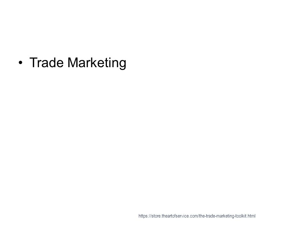 Trade Marketing https://store.theartofservice.com/the-trade-marketing-toolkit.html