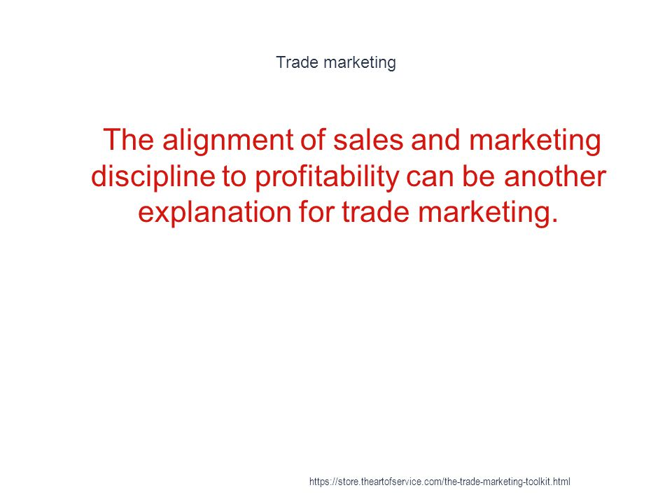 Trade marketing The alignment of sales and marketing discipline to profitability can be another explanation for trade marketing.