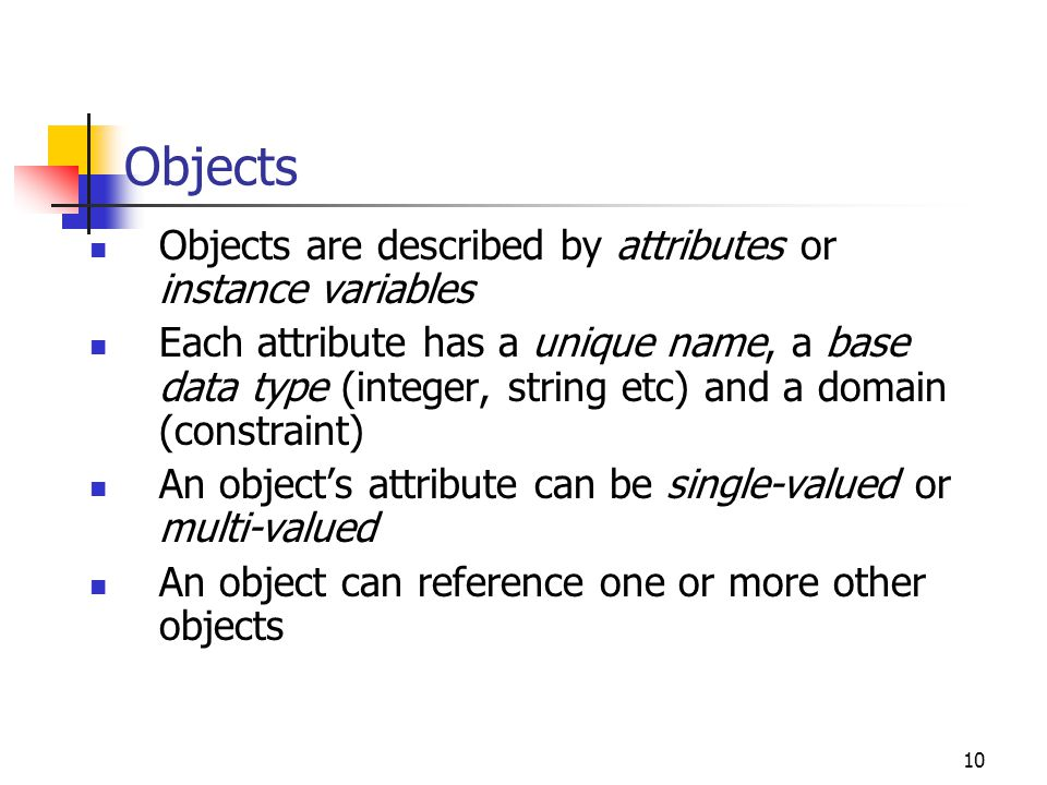 Objects Objects are described by attributes or instance variables