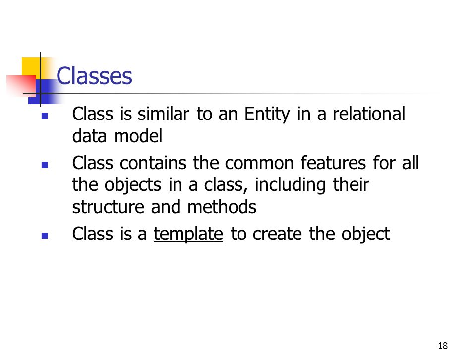 Classes Class is similar to an Entity in a relational data model