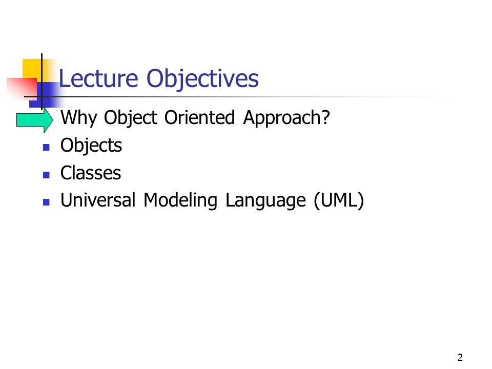 Lecture Objectives Why Object Oriented Approach Objects Classes