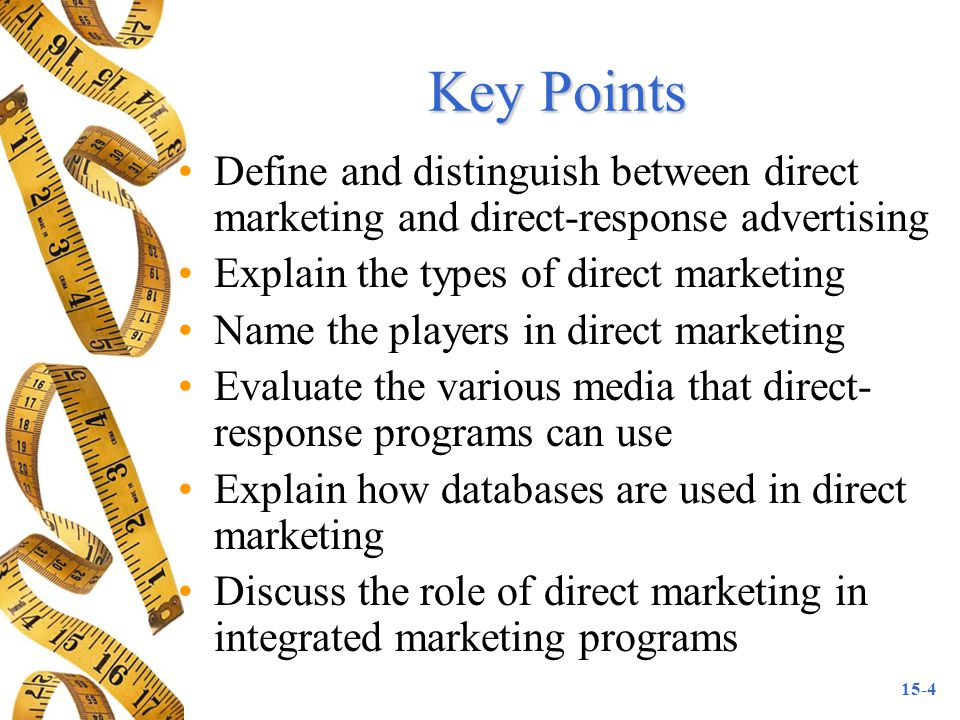 Key Points Define and distinguish between direct marketing and direct-response advertising. Explain the types of direct marketing.