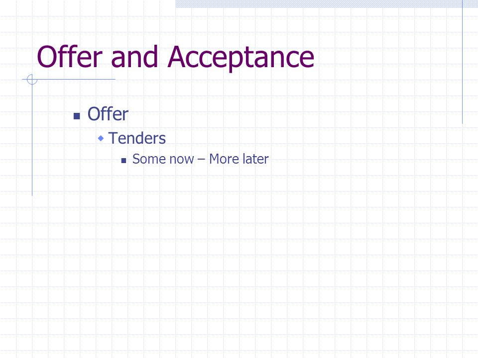 Offer and Acceptance Offer Tenders Some now – More later