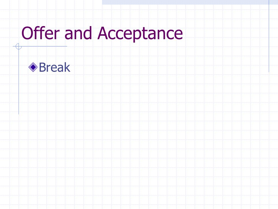 Offer and Acceptance Break