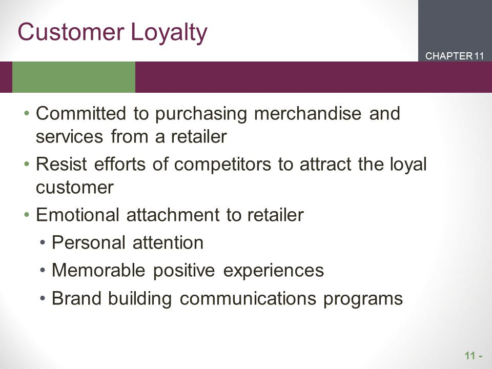 Customer Loyalty CHAPTER 11. CHAPTER 1. CHAPTER 2. CHAPTER 1. Committed to purchasing merchandise and services from a retailer.