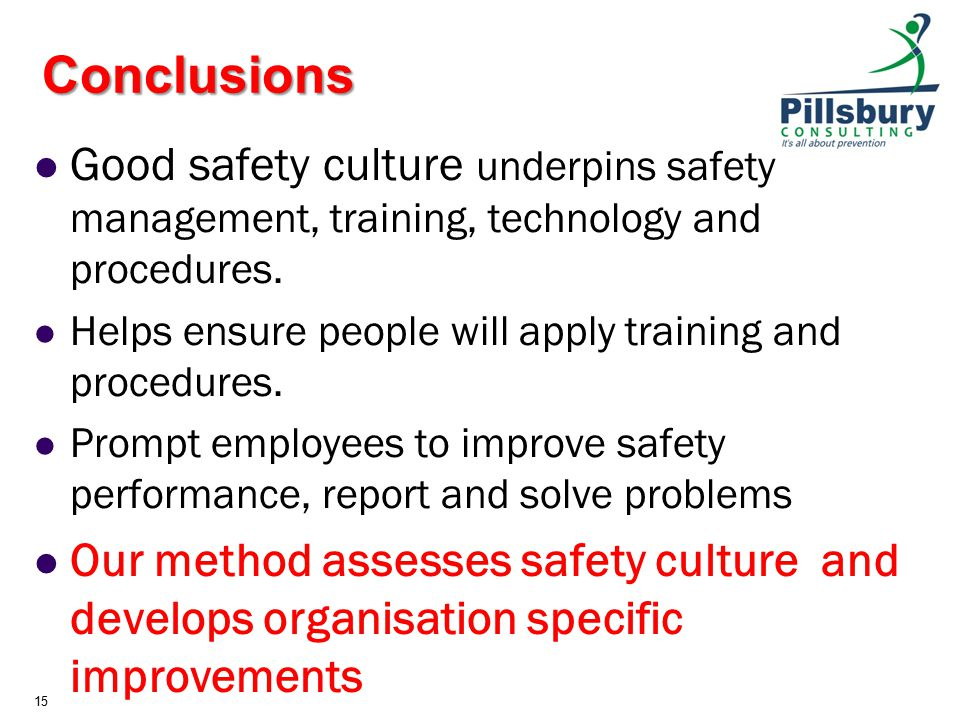 Conclusions Good safety culture underpins safety management, training, technology and procedures.