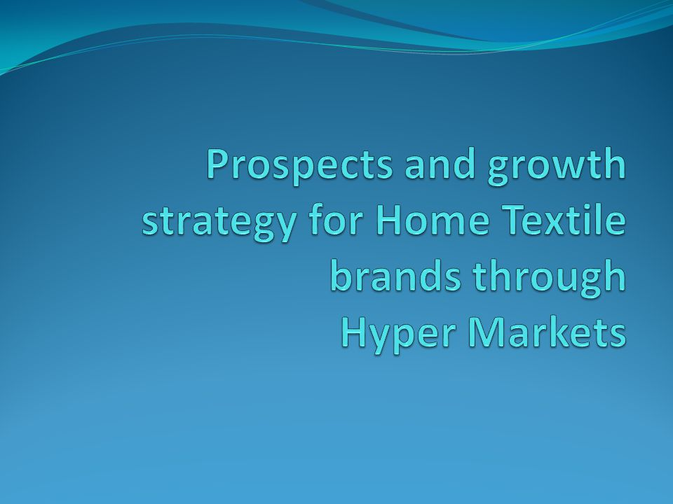 Prospects and growth strategy for Home Textile brands through Hyper Markets
