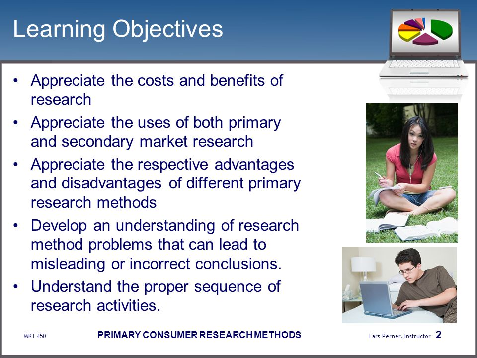 Learning Objectives Appreciate the costs and benefits of research