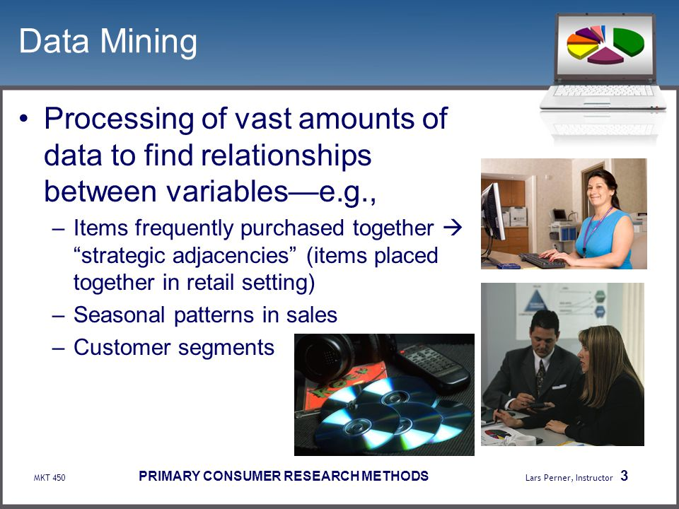 Data Mining Processing of vast amounts of data to find relationships between variables—e.g.,