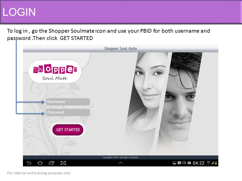 LOGIN To log in , go the Shopper Soulmate icon and use your PBID for both username and password .Then click GET STARTED.