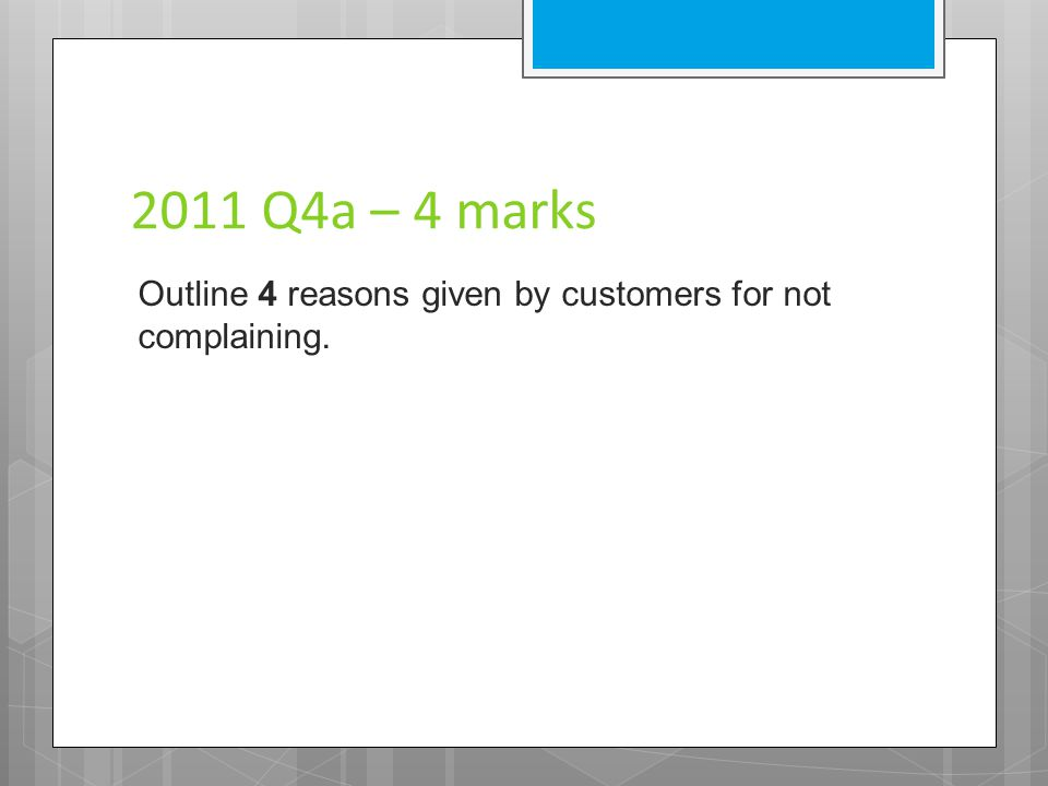 2011 Q4a – 4 marks Outline 4 reasons given by customers for not complaining.