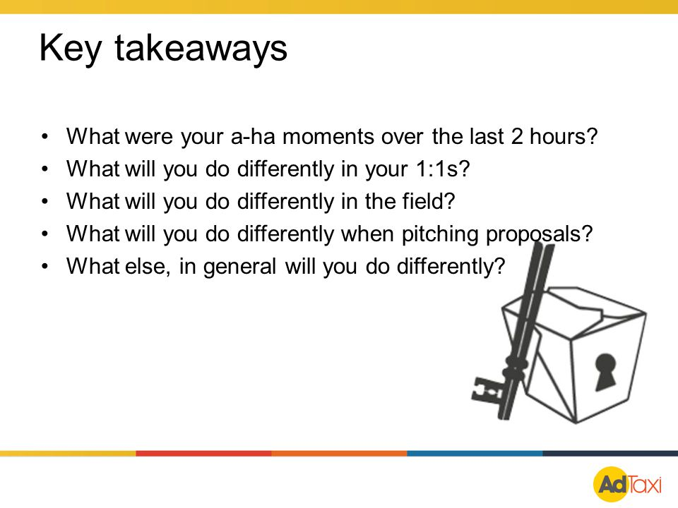 Key takeaways What were your a-ha moments over the last 2 hours