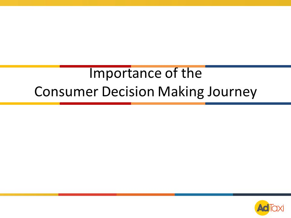 Importance of the Consumer Decision Making Journey