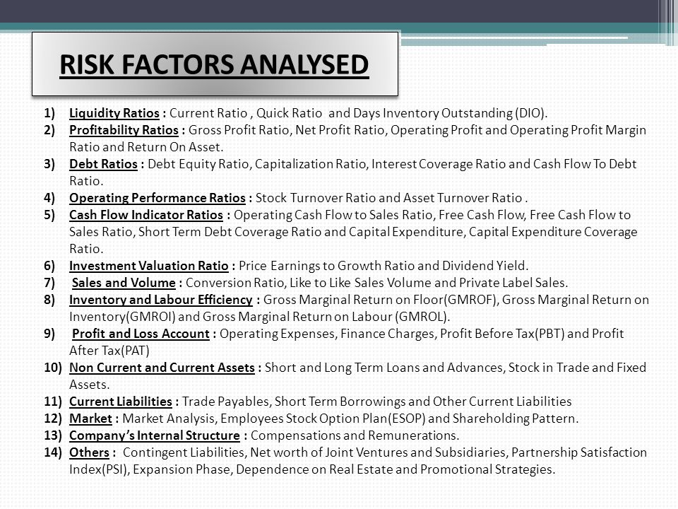 RISK FACTORS ANALYSED Liquidity Ratios : Current Ratio , Quick Ratio and Days Inventory Outstanding (DIO).