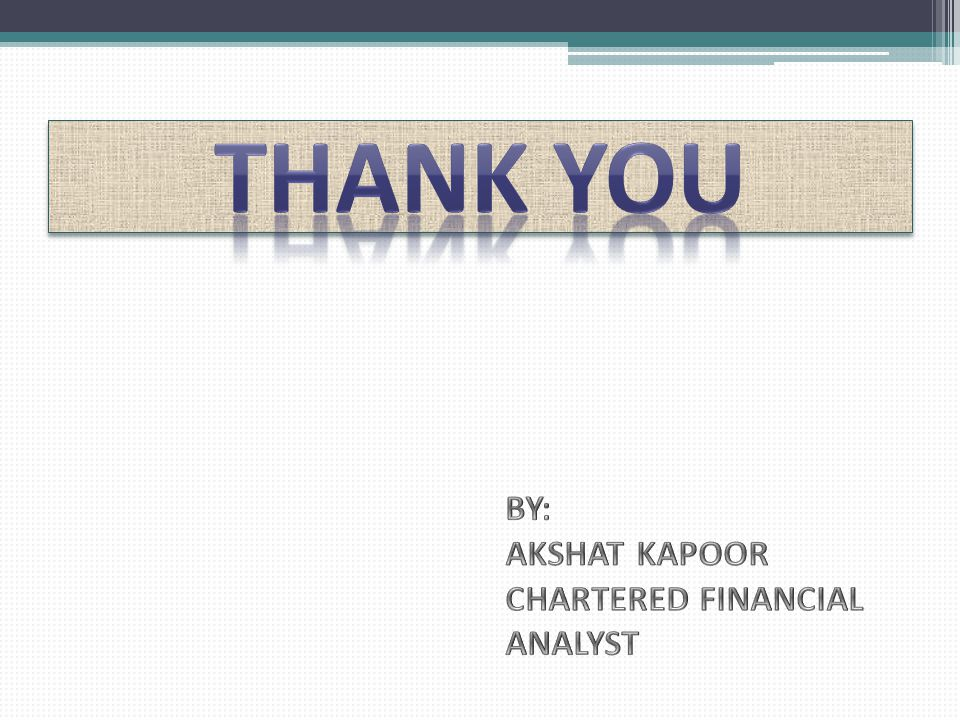 THANK YOU BY: AKSHAT KAPOOR CHARTERED FINANCIAL ANALYST