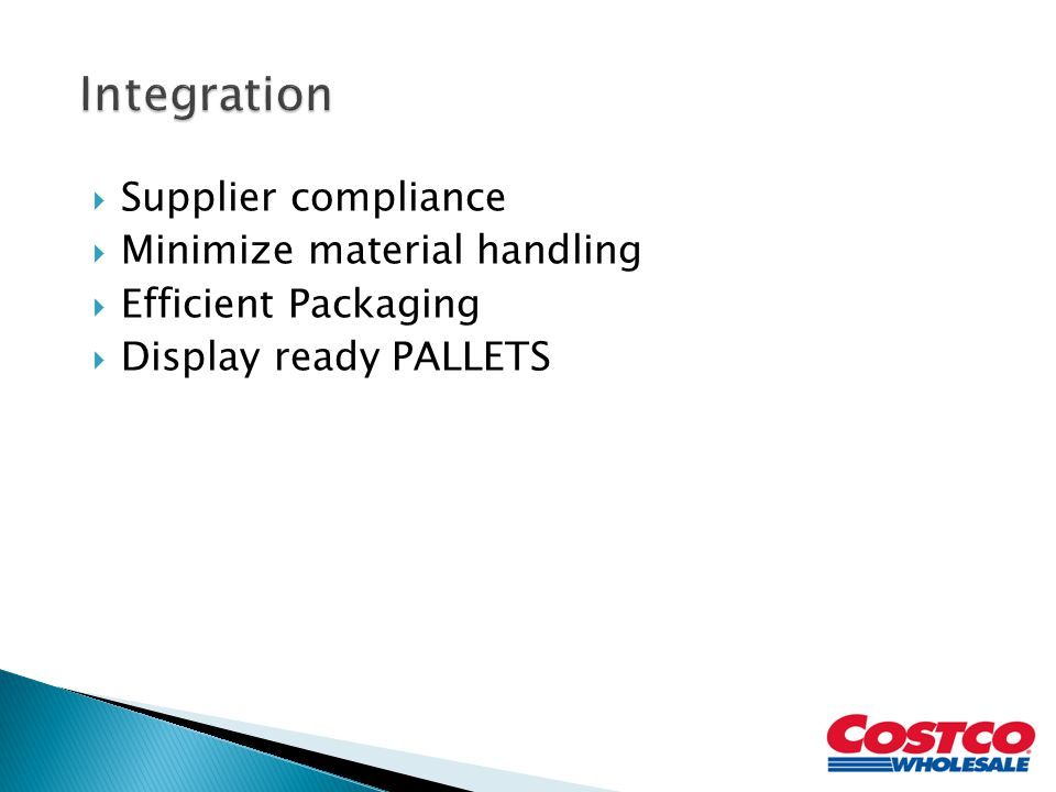 Integration Supplier compliance Minimize material handling