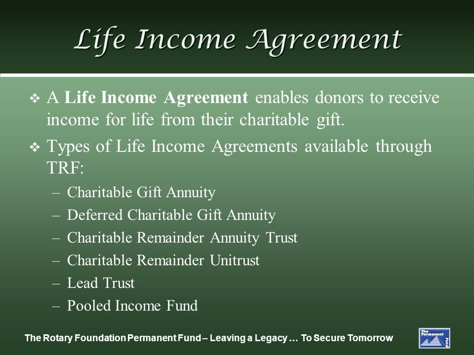 Life Income Agreement A Life Income Agreement enables donors to receive income for life from their charitable gift.