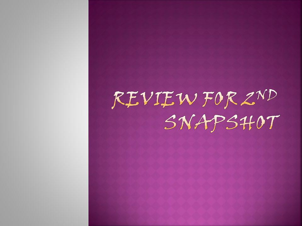 Review for 2nd snapshot