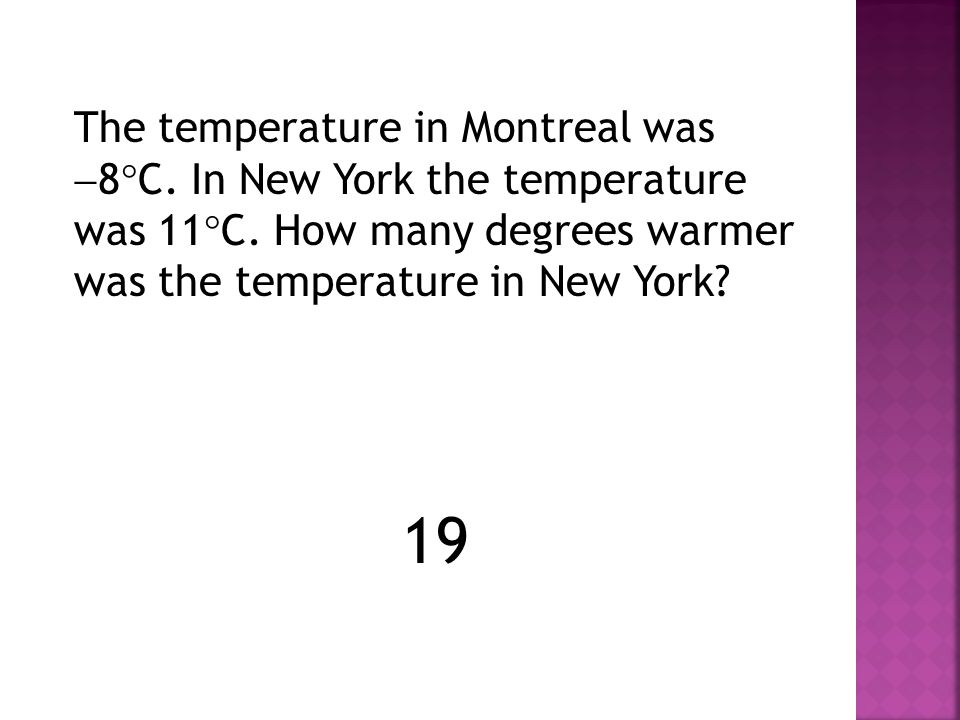 The temperature in Montreal was 8C