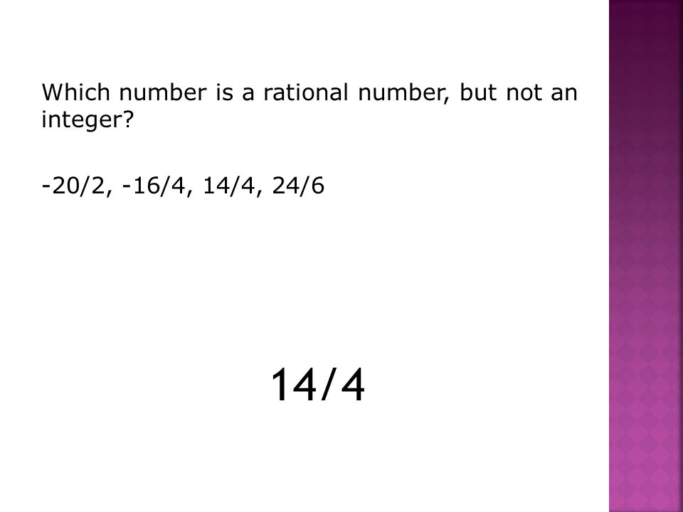 14/4 Which number is a rational number, but not an integer