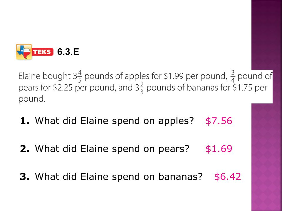 6.3.E 1. What did Elaine spend on apples $7.56. 2. What did Elaine spend on pears $1.69. 3.