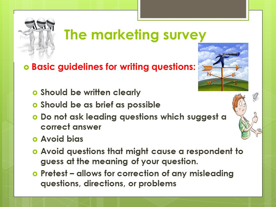 The marketing survey Basic guidelines for writing questions: