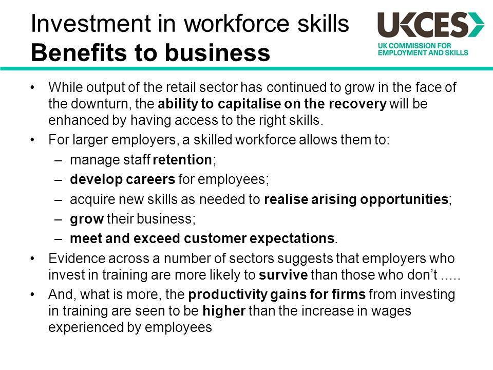 Investment in workforce skills Benefits to business