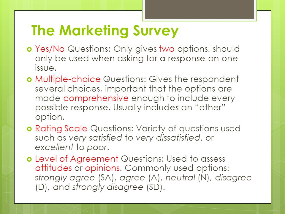 The Marketing Survey Yes/No Questions: Only gives two options, should only be used when asking for a response on one issue.