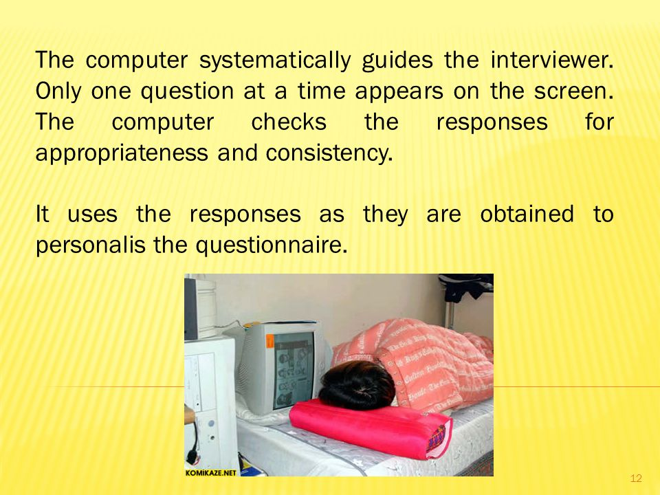 The computer systematically guides the interviewer