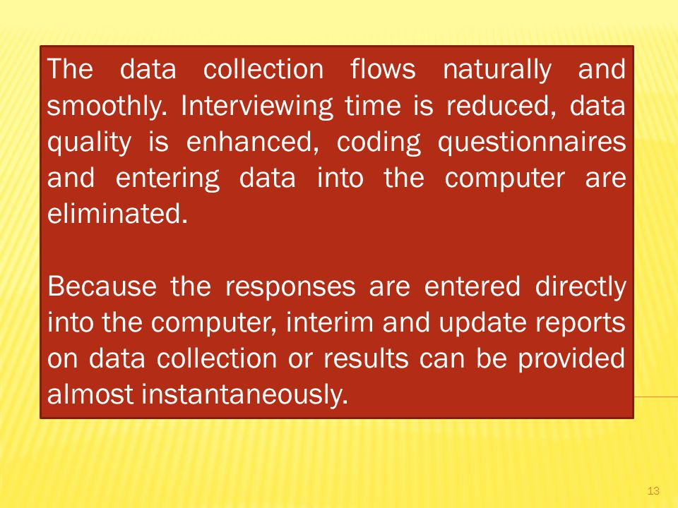 The data collection flows naturally and smoothly