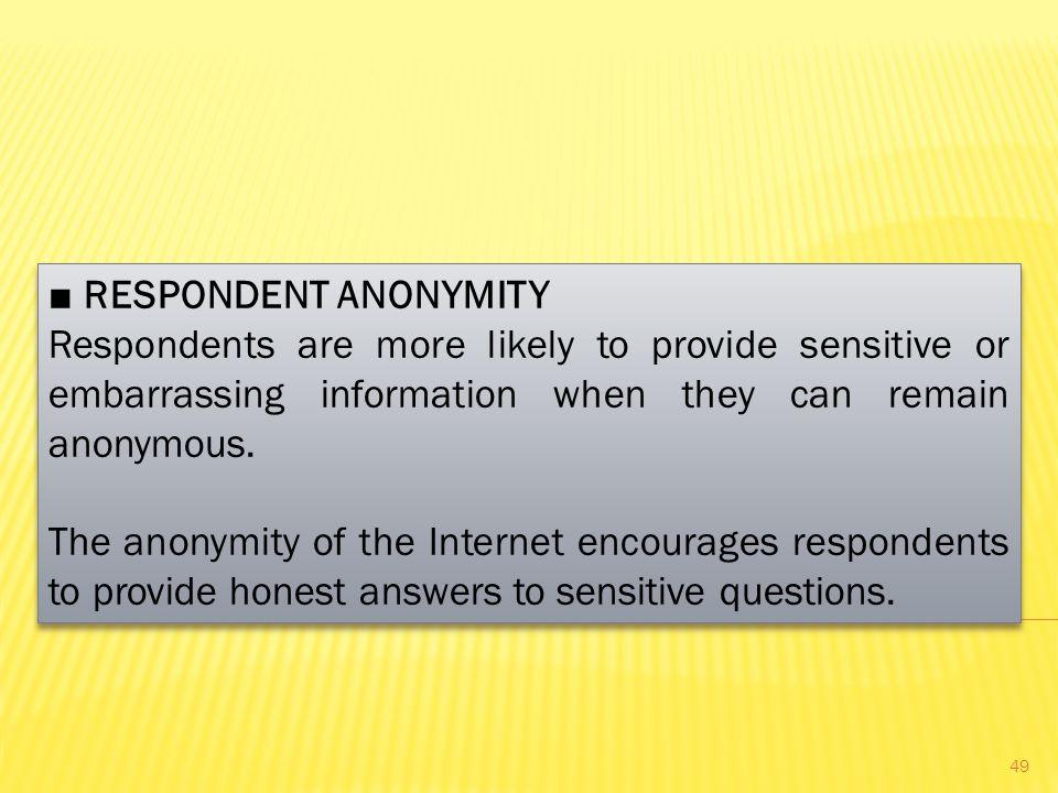 ■ RESPONDENT ANONYMITY
