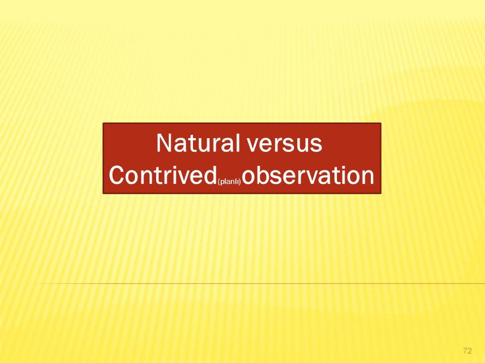 Contrived(planlı)observation