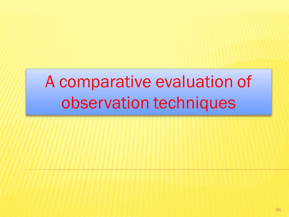 A comparative evaluation of observation techniques